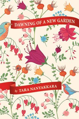 Dawning of a New Garden - a novel by Tara Nanayakkara: Confronted with the task of re-inventing her life, young widow Priya grieves by researching spiritualism for a new age magazine and spending time in the garden her late husband, Gabe, had tended.  In this sequel to the author's earlier novel, Priya's World, Priya's life is mired in uncertainty, but as spring begins to stir, the garden Gabe planted begins to speak to her of new life and fresh possibilities. $22.95