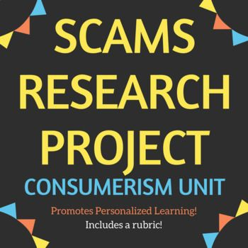 This product requires students to select a scam, research the scam, and create an infographic or write an article about the scam. This project fits well into a consumerism unit. I use this in my Personal Finance course, but this project could be used in any number
