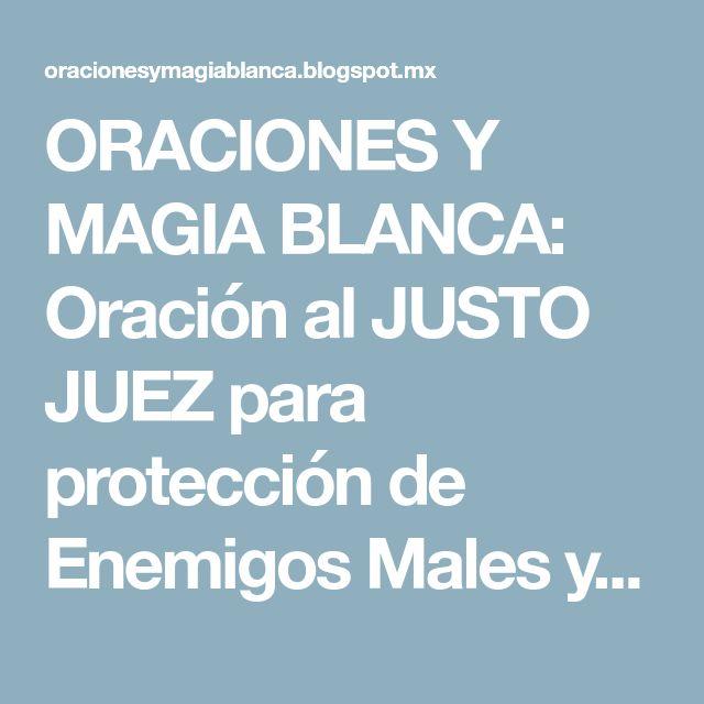 ORACIONES Y MAGIA BLANCA: Oración al JUSTO JUEZ para protección de Enemigos Males y Peligros