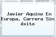 http://tecnoautos.com/wp-content/uploads/imagenes/tendencias/thumbs/javier-aquino-en-europa-carrera-sin-exito.jpg Javier Aquino. Javier Aquino en Europa, carrera sin éxito, Enlaces, Imágenes, Videos y Tweets - http://tecnoautos.com/actualidad/javier-aquino-javier-aquino-en-europa-carrera-sin-exito/