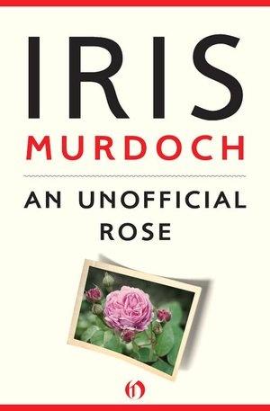 """""""An Unofficial Rose"""" by Iris Murdoch"""