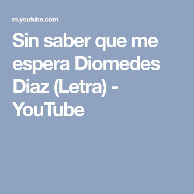 Sin saber que me espera Diomedes Diaz (Letra) - YouTube