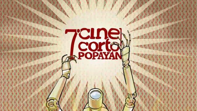 Festival de Cine Corto de Popayán 2015 - Spot Graficación: OSCAR E. CHÁVARRO Ilustración: Rodrigo Orozco Una producción de la Corporación Cinematográfica del Cauca y la Fundación Universitaria de Popayán. Popayán: 2015
