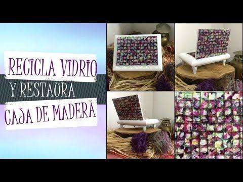 RECICLA VIDRIO Y RESTAURA CAJA DE MADERA