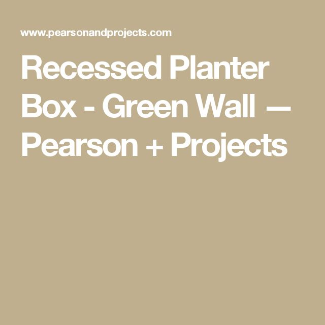 Recessed Planter Box - Green Wall — Pearson + Projects