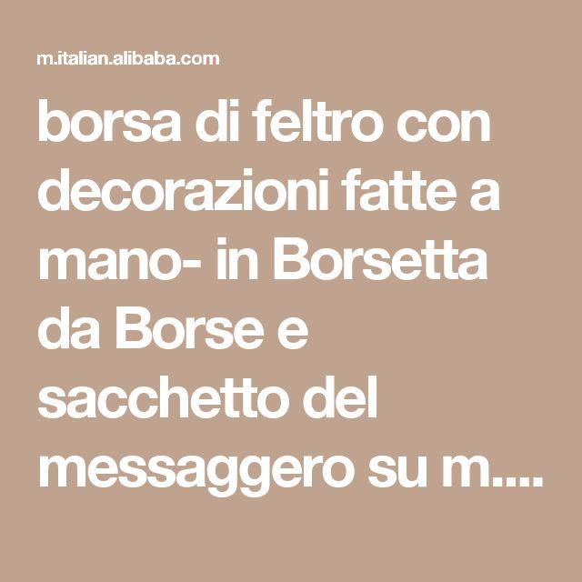 borsa di feltro con decorazioni fatte a mano- in Borsetta da Borse e sacchetto del messaggero su m.italian.alibaba.com.