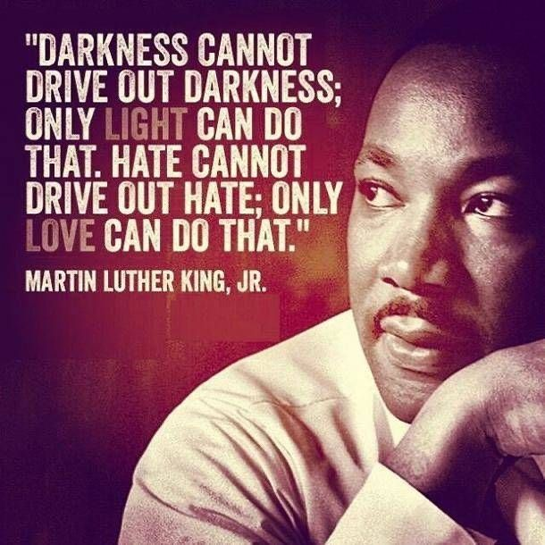 Today And Every Day May We Destroy Darkness By Shining Light Abolish Hatred By Extending Kind Martin Luther King Jr Quotes Mlk Quotes Martin Luther King Quotes