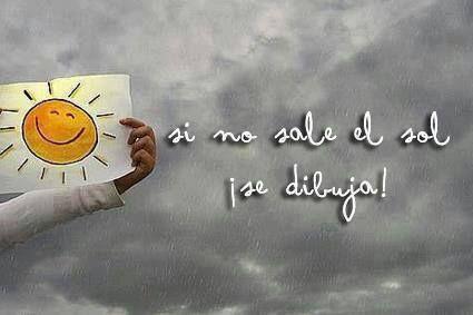 Si no sale el Sol ¡se dibuja! (pineado por @PabloCoraje) #Citas #Frases #Quotes #Love #Amor