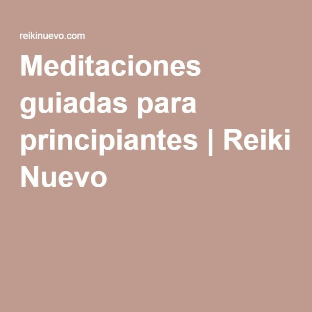 Meditaciones guiadas para principiantes | Reiki Nuevo