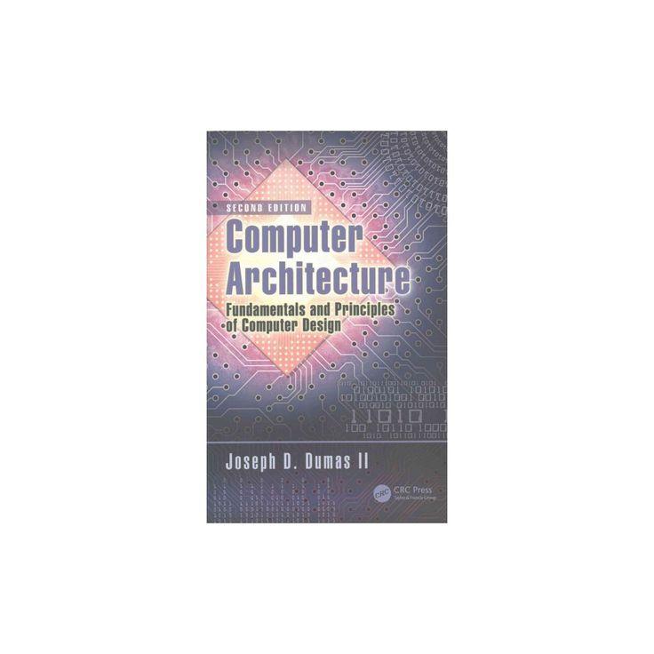 Computer Architecture : Fundamentals and Principles of Computer Design (Hardcover) (II Joseph D. Dumas)