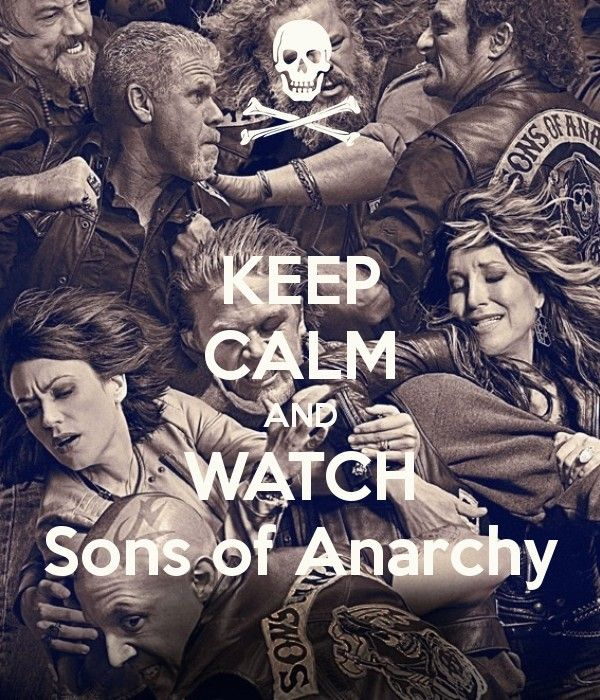 Keep Calm And Watch Sons Of Anarchy Sons Of Anarchy Anarchy Sons