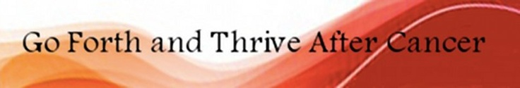 Go Forth and Thrive After Cancer