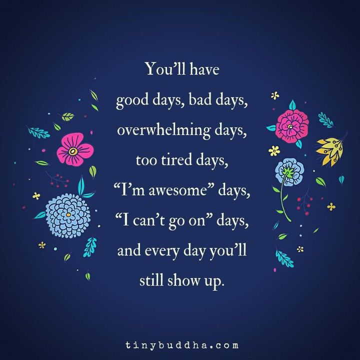You Ll Have Good Days Bad Days Overwhelming Days Too Tired Days I M Awesome Days I Can T Go On Days Bad Day Quotes Good Day Quotes Be Yourself Quotes
