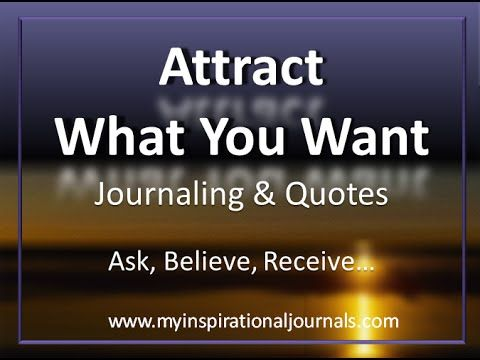 """Attrract what you want video - quotes to help you """"Attraction into Action"""". www.myinspirationaljournals.com"""