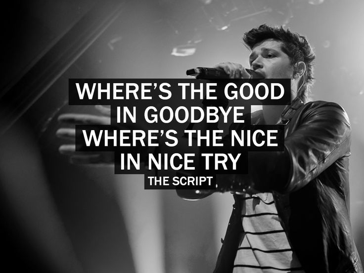 Where's the good in goodbye. Where's the nice in nice try. The Script - No Good In Goodbye - No Sound Without Silence - Lyric
