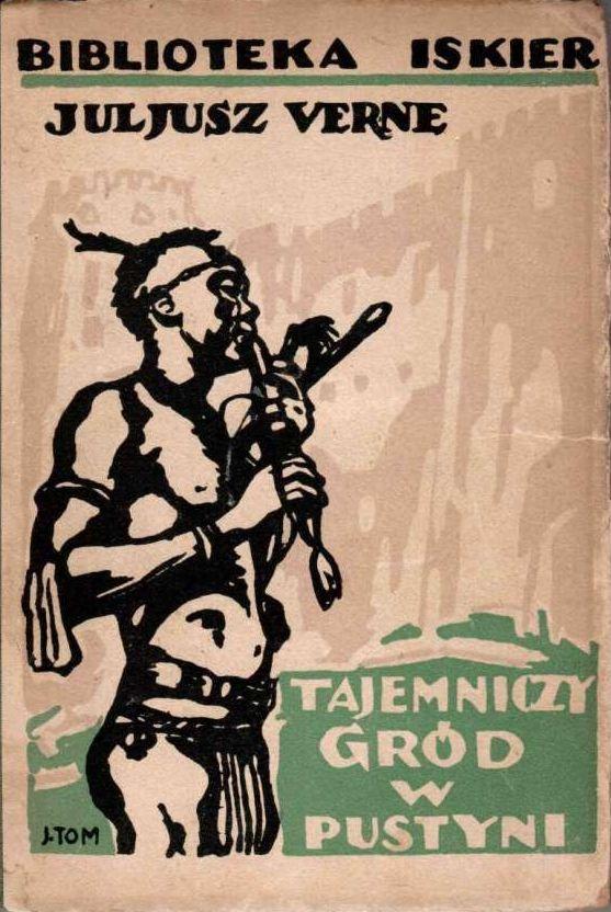 """""""Niezwykła przygoda misji Barsaca: Tajemniczy gród w pustyni"""" (L'étonnante aventure de la mission Barsac) Jules Verne vol. 2 Cover by Józef Tom Translated by Włodzimierz Topoliński Book series Bibljoteka Iskier vol. 24 (1929)"""