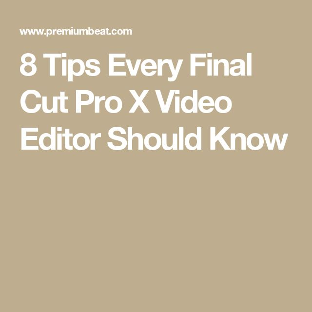 8 Tips Every Final Cut Pro X Video Editor Should Know