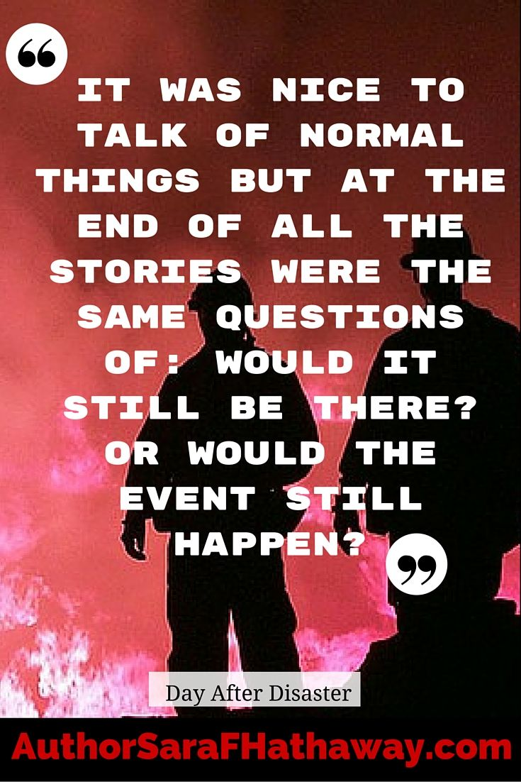 """""""It was nice to talk of normal things but at the end of all the stories were the same question of: Would it still be there or would the event still happen? - Quote from the fictional apocalyptic novel Day After Disaster #SSFBC"""