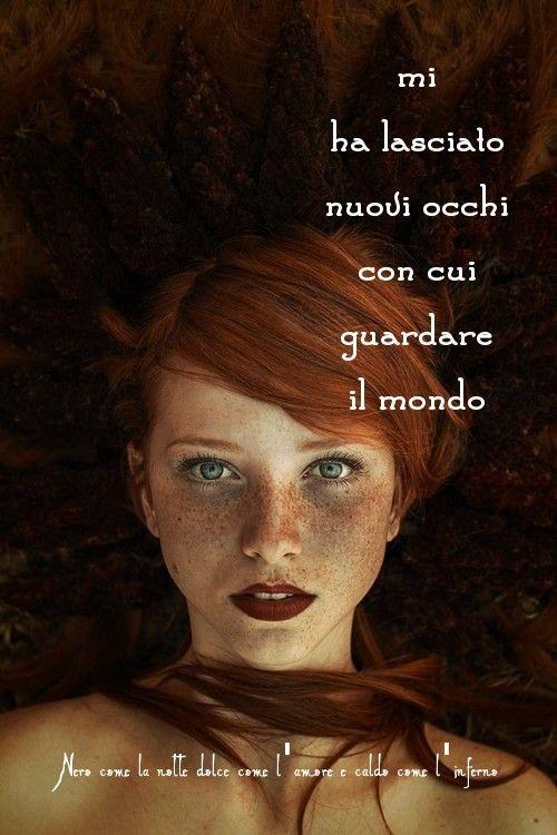 Nero come la notte dolce come l'amore caldo come l'inferno: Mi ha lasciato nuovi occhi con cui guardare il mon...