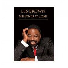 """Les Brown """"Milioner w Tobie"""" autor: LES BROWN  Pozwól, by Les Brown wydobył drzemiącego w Tobie milionera!  Czy chcesz, by Twój potencjał f..."""