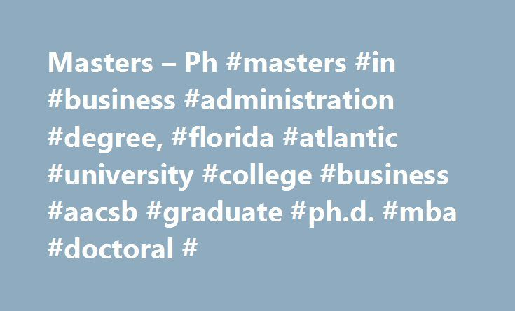 Masters – Ph #masters #in #business #administration #degree, #florida #atlantic #university #college #business #aacsb #graduate #ph.d. #mba #doctoral # http://milwaukee.nef2.com/masters-ph-masters-in-business-administration-degree-florida-atlantic-university-college-business-aacsb-graduate-ph-d-mba-doctoral/  # The Business of Sport with Florida s original AACSB-accredited MBA in Sport Management Masters Ph.D. Study business and innovation in one of the most exciting and challenging…