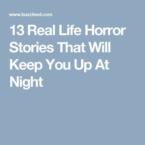 13 Real Life Horror Stories That Will Keep You Up At Night