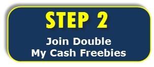 Join Double MyCashFreebies! Follow the same steps from Step 1. You must meet 1 full credit to redeem referral rewards. Once you subscribe to a trial program, unsubscribe before the trial date ends (if you wish not to continue the service.) After successful completion of Step 2, you'll qualify for $33 referral fees.