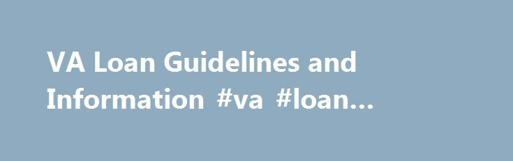 VA Loan Guidelines and Information #va #loan #number http://missouri.nef2.com/va-loan-guidelines-and-information-va-loan-number/  # VA Loan Guidelines Simplify the VA Loans Process Do you qualify for a VA home loan? These veteran benefits in the GI Bill of Rights provide veterans with a federally guaranteed mortgage with no down payment. VA home loans are made by private lenders, such as banks, savings & loans, or mortgage companies. The VA defines allowable fees and charges that the veteran…