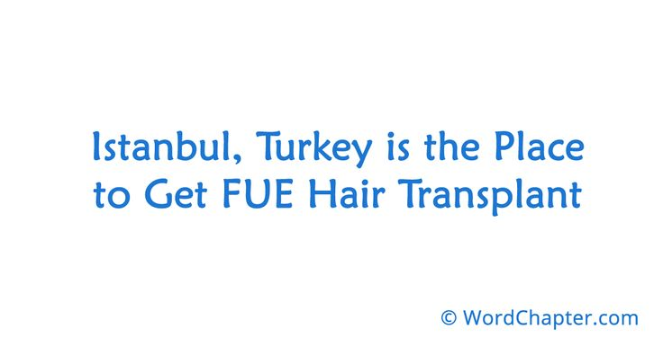 Istanbul, Turkey is the Place to Get FUE Hair Transplant | Medical Tourism