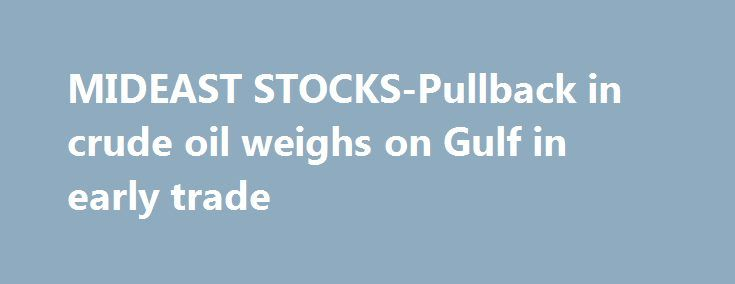 MIDEAST STOCKS-Pullback in crude oil weighs on Gulf in early trade http://betiforexcom.livejournal.com/27200123.html  DUBAI, Aug 2 (Reuters) - A strong pullback in crude oil prices overnight and their continued decline early on Wednesday weighed on oil-linked...The post MIDEAST STOCKS-Pullback in crude oil weighs on Gulf in early trade appeare...The post MIDEAST STOCKS-Pullback in crude oil weighs on Gulf in early trade appeared first on aroundworld24.com…