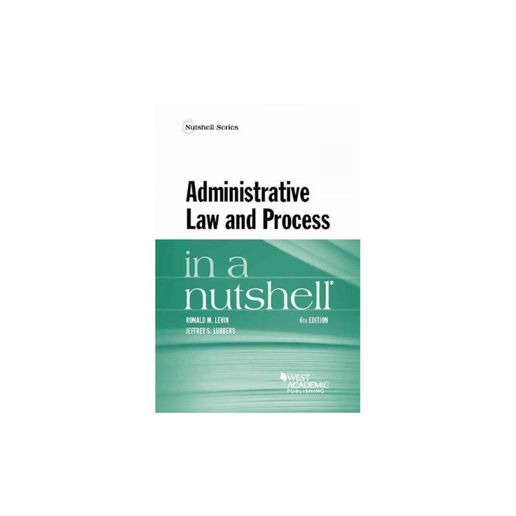 Administrative Law and Process in a Nutshell (Paperback) (Ronald Levin & Jeffrey Lubbers)