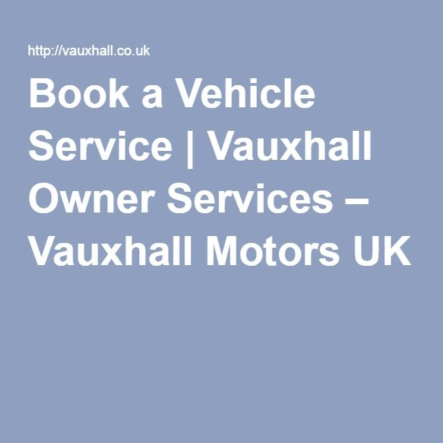 Book a Vehicle Service | Vauxhall Owner Services – Vauxhall Motors UK http://www.vauxhall.co.uk/owners_services/bookaservice.html