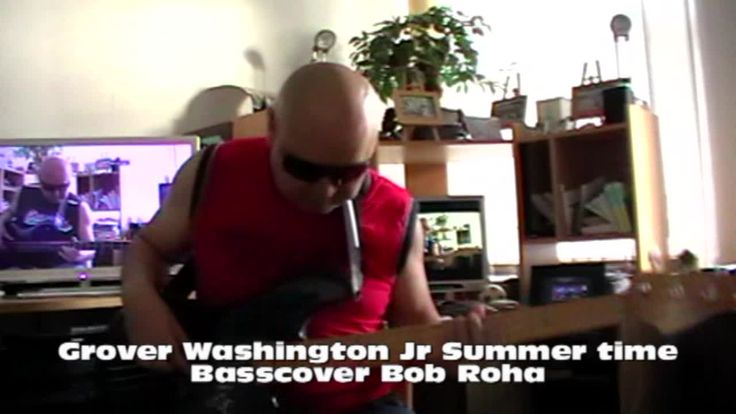 Grover Washington Jr Summertime HD720 Basscover Bob Roha