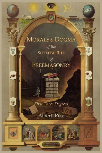 Bestseller Books Online Morals and Dogma of The Ancient and Accepted Scottish Rite of Freemasonry: First Three Degrees Albert Pike $9.95  - http://www.ebooknetworking.net/books_detail-1614270929.html