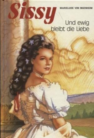 Sissy, und ewig bleibt die Liebe /: von Ingenheim, Marieluise