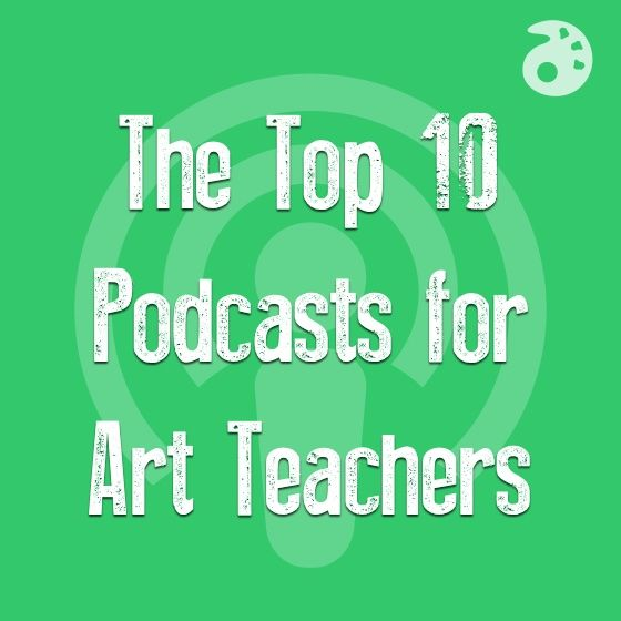 The Top 10 Podcasts for Art Teachers - The Art of Ed