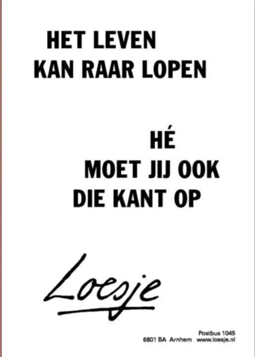 Het leven kan raar lopen...#Loesje