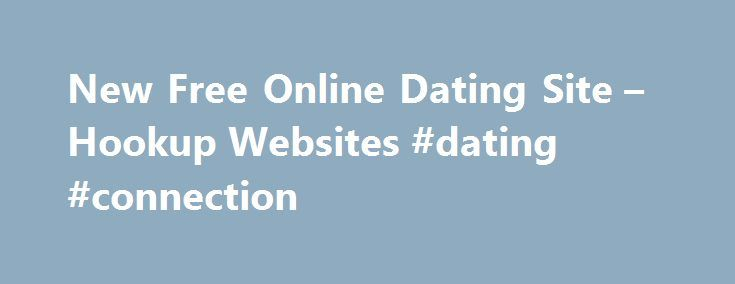 New Free Online Dating Site – Hookup Websites #dating #connection http://dating.remmont.com/new-free-online-dating-site-hookup-websites-dating-connection/  #newest free online dating sites # New free online dating site Most of us who have tried the online dating field have felt at some point that maybe it s just not for us. They will look over your spelling, … Continue reading →