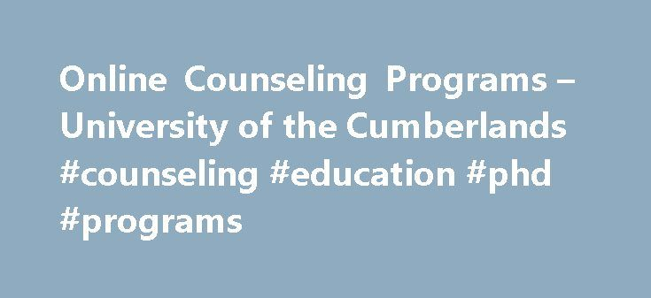 Online Counseling Programs – University of the Cumberlands #counseling #education #phd #programs http://netherlands.remmont.com/online-counseling-programs-university-of-the-cumberlands-counseling-education-phd-programs/  Online Counseling Programs The mission of University of the Cumberlands' School of Counseling (UCSC) is to provide a superior educational experience that coaches passionate students to become mental health counselors, addiction counselors and counseling leaders distinguished…
