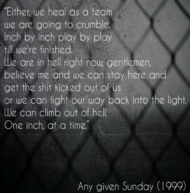 Inspirational quote by Al pacino (Any given Sunday- 1999)