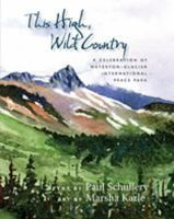 This High, Wild Country: A Celebration of Waterton-Glacier International Peace Park Review at: http://cdnbookworm.blogspot.ca/2011/03/this-high-wild-country.html