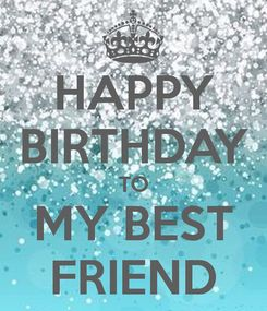 Poster: HAPPY BIRTHDAY TO MY BEST FRIEND