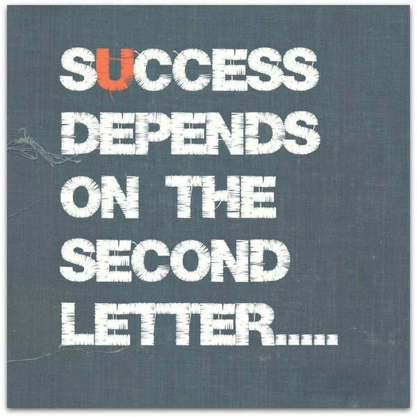 Success Depends On The Second Letter 'U'. And Same Goes