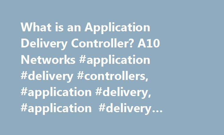 What is an Application Delivery Controller? A10 Networks #application #delivery #controllers, #application #delivery, #application #delivery #controller http://malta.nef2.com/what-is-an-application-delivery-controller-a10-networks-application-delivery-controllers-application-delivery-application-delivery-controller/  # Application Delivery Controllers Application Delivery Controllers are networking devices that reside in the data center and serve as a key part of an application delivery…