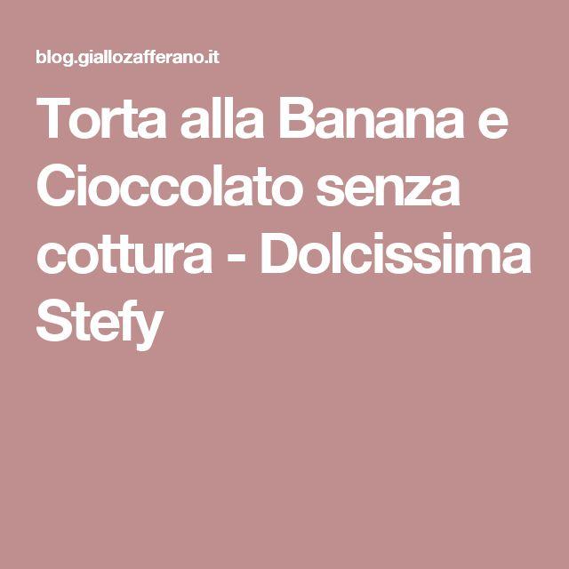 Torta alla Banana e Cioccolato senza cottura - Dolcissima Stefy
