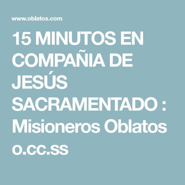 15 MINUTOS EN COMPAÑIA DE JESÚS SACRAMENTADO : Misioneros Oblatos o.cc.ss