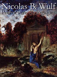 Poèmes mythologiques : Recueil de 14 poèmes remis en ligne à l'occasion du Printemps des Poètes 2012.