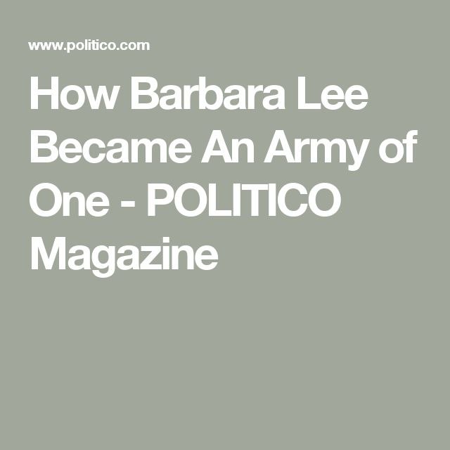 How Barbara Lee Became An Army of One - POLITICO Magazine