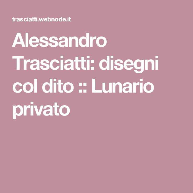 Alessandro Trasciatti: disegni col dito :: Lunario privato