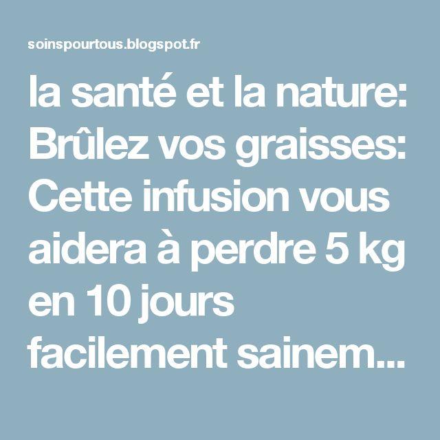 la santé et la nature: Brûlez vos graisses: Cette infusion vous aidera à perdre 5 kg en 10 jours facilement sainement et sans effort